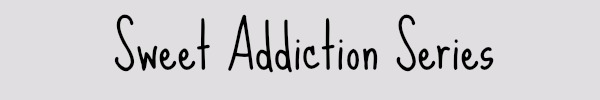 Sweet Addiction Series