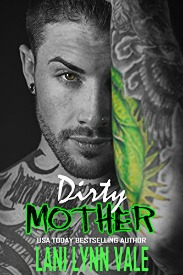Dirty Mother (The Uncertain Saints MC Series, Book #5) by Lani Lynn Vale | Review on www.bxtchesbeblogging.com