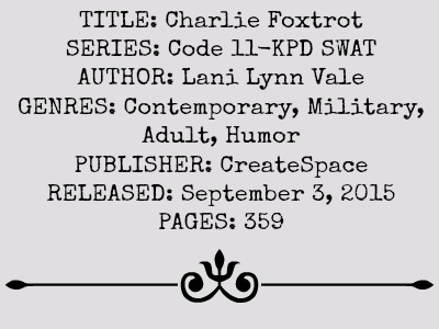 Charlie Foxtrot (Code 11-KPD SWAT Series, Book #5) by Lani Lynn Vale | Review on www.bxtchesbeblogging.com
