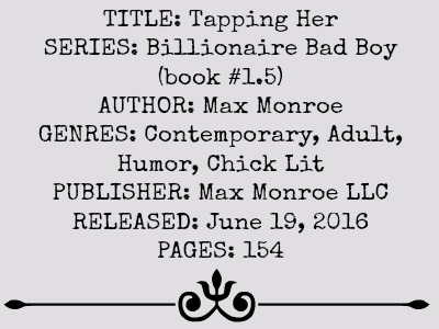 Tapping Her (Billionaire Bad Boy Series, Book #1.5) by Max Monroe | Review on www.bxtchesbeblogging.com