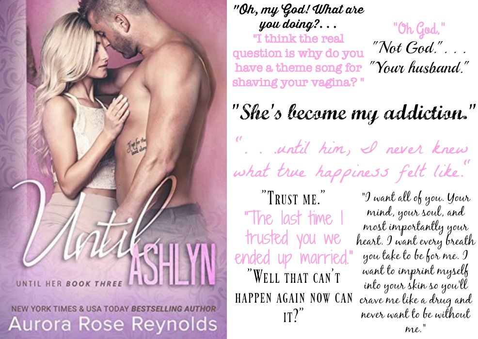 Until Ashlyn (Until Her Series, Book #3) by Aurora Rose Reynolds | Review on www.bxtchesbeblogging.com