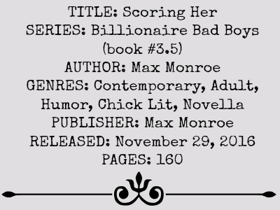 Scoring Her (Billionaire Bad Boy Series, Book #3.5) by Max Monroe | Review on www.bxtchesbeblogging.com